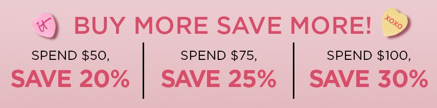 Buy More Save More | Spend $50, save 20% | Spend $75, Save 25% | Spend $100, save 30%